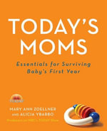 Today's Moms : Essentials for Surviving Baby's First Year - Mary Ann Zoellner
