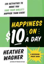Happiness on $10 a Day : A Recession-Proof Guide - Heather Wagner