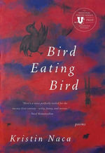 Bird Eating Bird : Poems - Kristin Naca