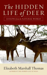 The Hidden Life of Deer : Lessons from the Natural World - Elizabeth Marshall Thomas