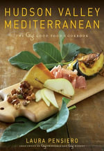 Hudson Valley Mediterranean : The Gigi Good Food Cookbook - Laura Pensiero