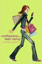 Confessions of a Teen Nanny : Confessions of a Teen Nanny - Victoria Ashton
