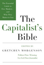 The Capitalist's Bible : The Essential Guide to Free Markets--and Why They Matter to You - Gretchen Morgenson