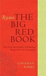 Rumi: The Big Red Book : The Great Masterpiece Celebrating Mystical Love and Friendship - Coleman Barks