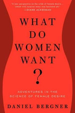 What Do Women Want? : Adventures in the Science of Female Desire - Daniel Bergner