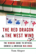 The Red Dragon & The West Wind : The Winning Guide to Official Chinese & American Mah-Jongg - Tom Sloper