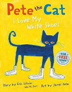 Pete the Cat : I Love My White Shoes - Eric Litwin