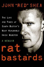 Rat Bastards : The South Boston Irish Mobster Who Took the Rap When Everyone Else Ran - John