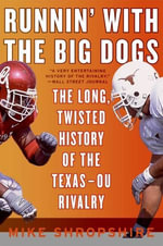 Runnin' with the Big Dogs : The Long, Twisted History of the Texas-OU Rivalry - Mike Shropshire