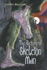 The Return of Skeleton Man : Skeleton Man - Joseph Bruchac