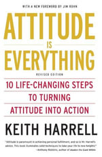 Attitude is Everything Rev Ed : 10 Life-Changing Steps to Turning Attitude into Action - Keith Harrell