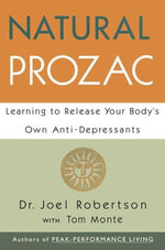 Natural Prozac : Learning to Release Your Body's Own Anti-Depressants - Joel C. Robertson