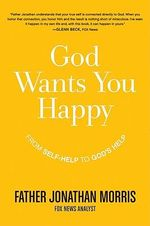 God Wants You Happy : From Self-Help to God's Help - Jonathan Morris