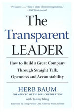 The Transparent Leader : How to Build a Great Company Through Straight Talk, Openness and Accountability - Herb Baum
