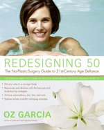Redesigning 50 : The No-Plastic-Surgery Guide to 21st-Century Age Defiance - Oz Garcia