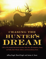 Chasing The Hunter's Dream : 1,001 of the World's Best Duck Marshes, Deer Runs, Elk Meadows, Pheasant Fields, Bear Woods, Safaris, and Extraordinary Hunts - Jeffrey Engel