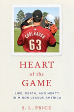 Heart of the Game : Life, Death, and Mercy in Minor League America - S.L. Price