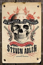 My Appetite for Destruction: Sex, and Drugs, and Guns N' Roses :  Sex, and Drugs, and Guns N' Roses - Steven Adler