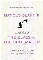 Manolo Blahnik and the Tale of the Elves and the Shoemaker : A Fashion Fairy Tale Memoir - Camilla Morton