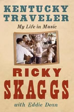 Kentucky Traveler : My Life in Music - Ricky Skaggs