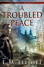 A Troubled Peace : Under A War-Torn Sky - L. M. Elliott