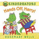 Kindergators : Hands Off, Harry! - Rosemary Wells