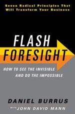 Flash Foresight : How to See the Invisible and Do the Impossible - Daniel Burrus