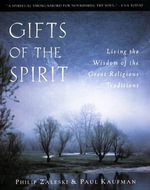Gifts of the Spirit : Living the Wisdom of the Great Religious Traditions - Philip Zaleski
