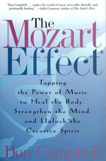 The Mozart Effect : Tapping the Power of Music to Heal the Body, Strengthen the Mind, and Unlock the Creative Spirit - Don Campbell