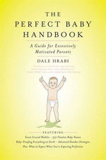 The Perfect Baby Handbook : A Guide for Excessively Motivated Parents - Dale Hrabi