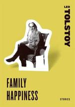Family Happiness : Stories - Leo Tolstoy