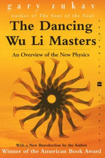 The Dancing Wu Li Masters : An Overview of the New Physics - Gary Zukav