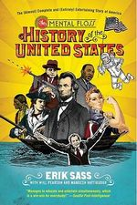 The Mental Floss History of the United States : The (Almost) Complete and (Entirely) Entertaining Story of America - Erik Sass