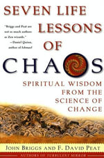 Seven Life Lessons of Chaos : Spiritual Wisdom from the Science of Change - John Briggs