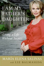 I Am My Father's Daughter : Living a Life Without Secrets - Maria Elena Salinas