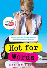 Hot for Words : Answers to All Your Burning Questions About Words and Their Meanings - Marina Orlova