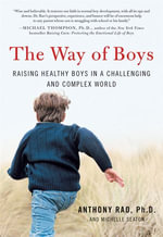 The Way of Boys : Promoting the Social and Emotional Development of Young Boys - Anthony Rao, PhD