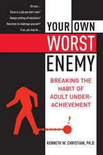Your Own Worst Enemy : Breaking the Habit of Adult Underachievement - Ken Christian
