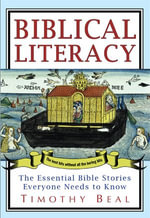 Biblical Literacy : The Essential Bible Stories Everyone Needs to Know - Timothy Beal