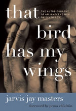 That Bird Has My Wings : The Autobiography of an Innocent Man on Death Row - Jarvis Jay Masters