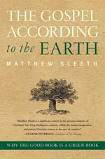 The Gospel According to the Earth : Why the Good Book Is a Green Book - Matthew Sleeth