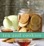 Tea & Cookies : Enjoy the Perfect Cup of Tea--With Dozens of Delectable Recipes for Teatime Treats - Rick Rodgers