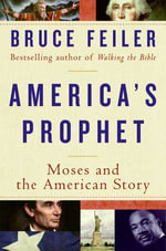 America's Prophet : How the Story of Moses Shaped America - Bruce Feiler