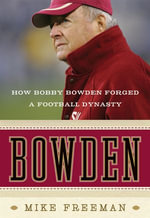 Bowden : How Bobby Bowden Forged a Football Dynasty - Mike Freeman