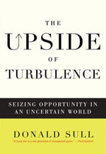 The Upside of Turbulence : Seizing Opportunity in an Uncertain World - Donald Sull