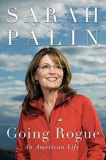 Going Rogue: An American Life :  An American Life - Sarah Palin
