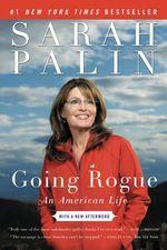 Going Rogue : An American Life - Sarah Palin