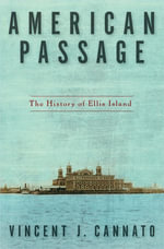 American Passage : The History of Ellis Island - Vincent J. Cannato