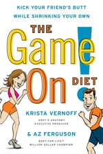 The Game On! Diet : Kick Your Friend's Butt While Shrinking Your Own - Krista Vernoff