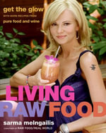 Living Raw Food : Get the Glow with More Recipes from Pure Food and Wine - Sarma Melngailis